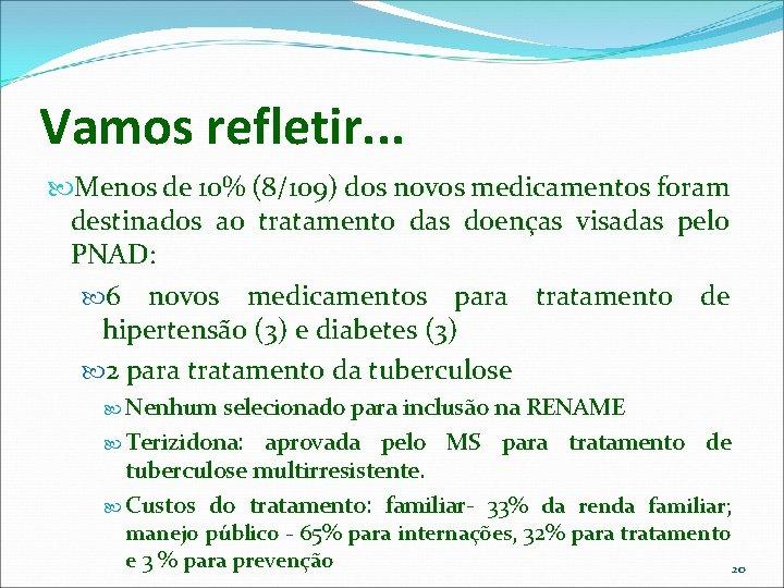 Vamos refletir. . . Menos de 10% (8/109) dos novos medicamentos foram destinados ao