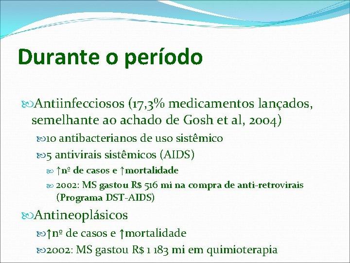 Durante o período Antiinfecciosos (17, 3% medicamentos lançados, semelhante ao achado de Gosh et