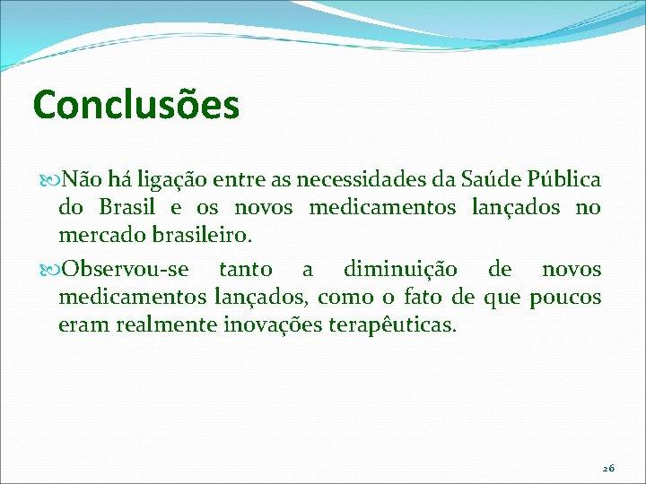 Conclusões Não há ligação entre as necessidades da Saúde Pública do Brasil e os