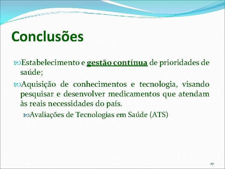 Conclusões Estabelecimento e gestão contínua de prioridades de saúde; Aquisição de conhecimentos e tecnologia,