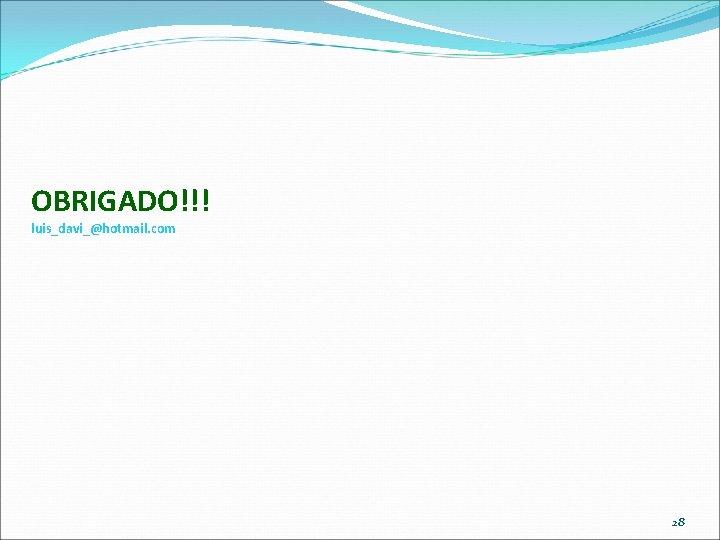 OBRIGADO!!! luis_davi_@hotmail. com 28