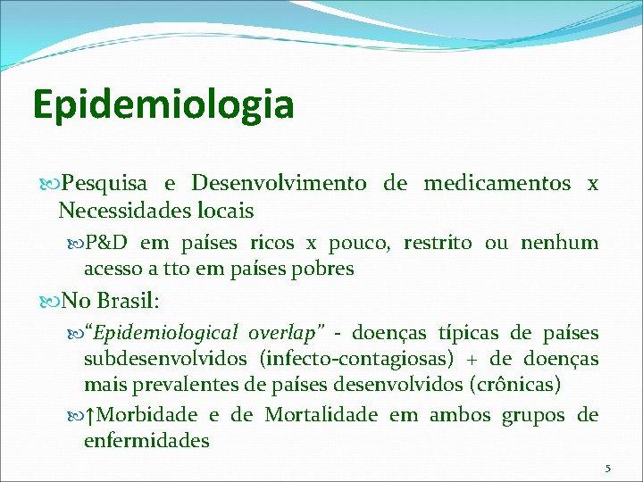 Epidemiologia Pesquisa e Desenvolvimento de medicamentos x Necessidades locais P&D em países ricos x