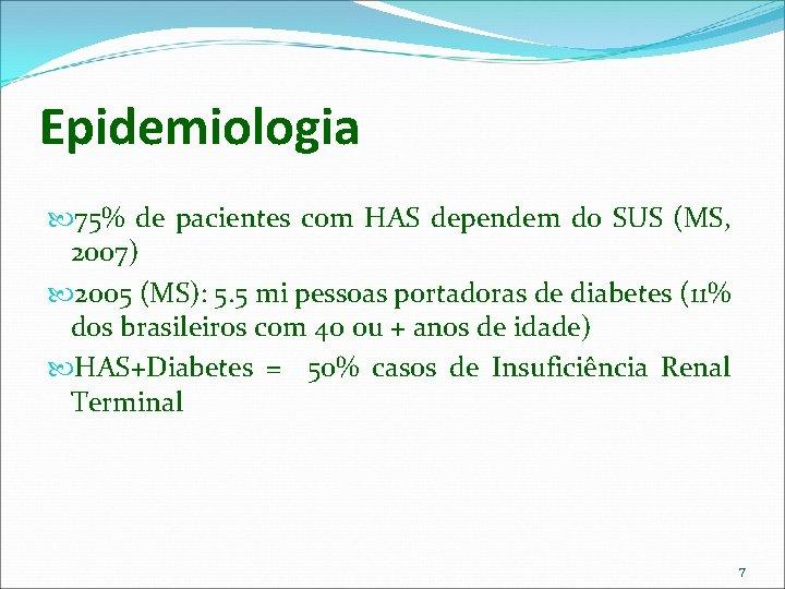 Epidemiologia 75% de pacientes com HAS dependem do SUS (MS, 2007) 2005 (MS): 5.