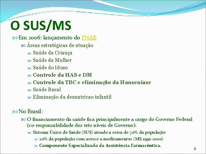 O SUS/MS Em 2006: lançamento do PNAB Áreas estratégicas de atuação Saúde da Criança