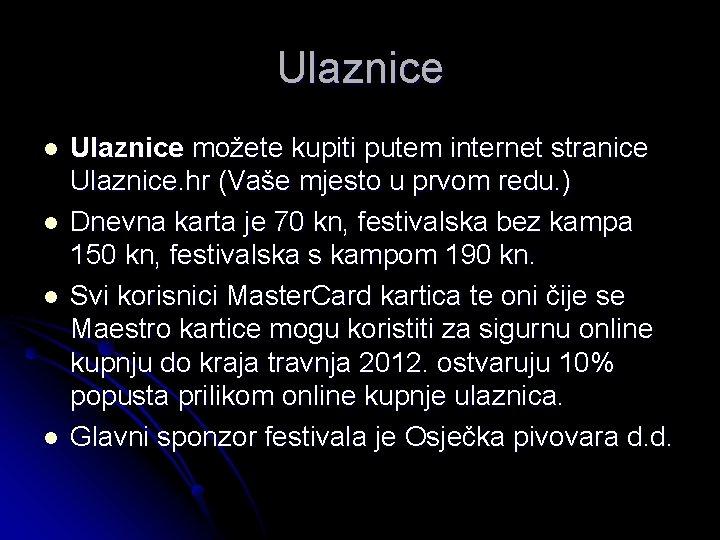 Ulaznice l l Ulaznice možete kupiti putem internet stranice Ulaznice. hr (Vaše mjesto u