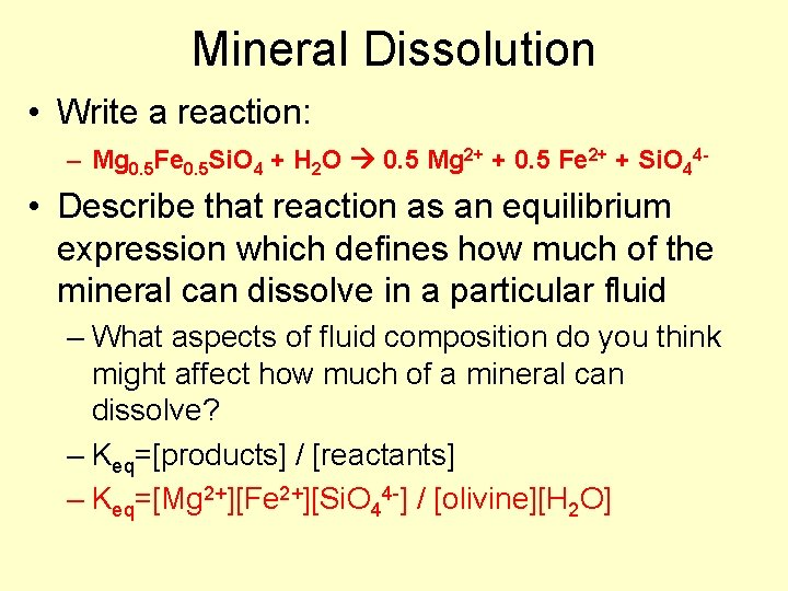 Mineral Dissolution • Write a reaction: – Mg 0. 5 Fe 0. 5 Si.