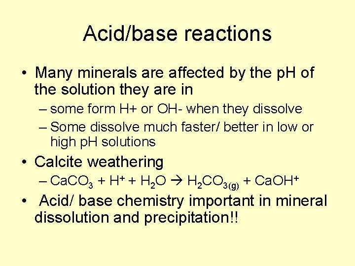 Acid/base reactions • Many minerals are affected by the p. H of the solution