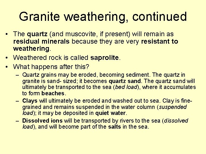 Granite weathering, continued • The quartz (and muscovite, if present) will remain as residual