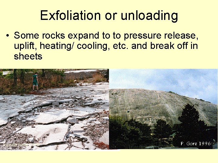 Exfoliation or unloading • Some rocks expand to to pressure release, uplift, heating/ cooling,