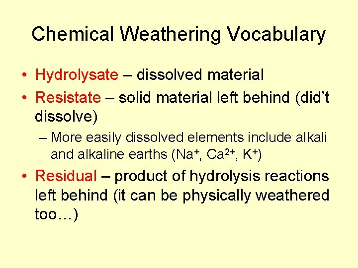 Chemical Weathering Vocabulary • Hydrolysate – dissolved material • Resistate – solid material left