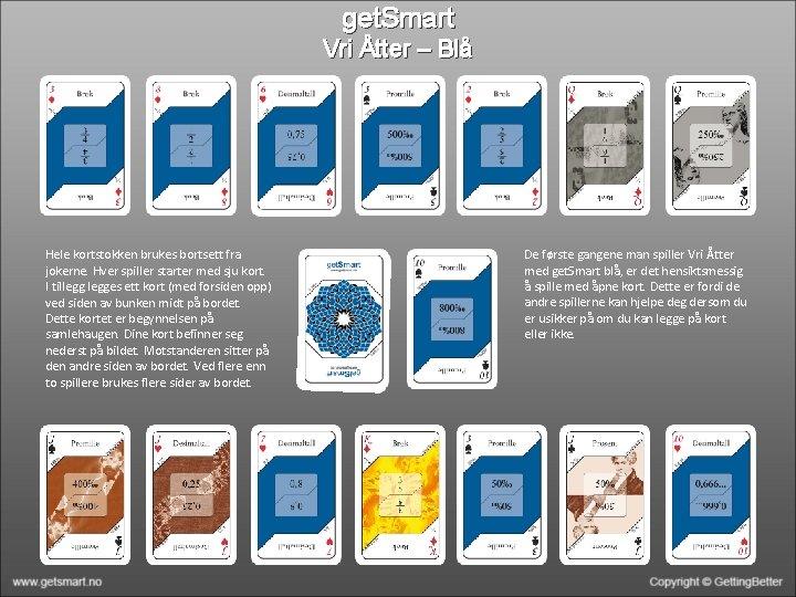 get. Smart Vri Åtter – Blå Hele kortstokken brukes bortsett fra jokerne. Hver spiller
