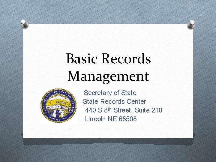 Basic Records Management Secretary of State Records Center 440 S 8 th Street, Suite