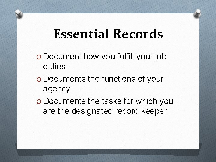 Essential Records O Document how you fulfill your job duties O Documents the functions