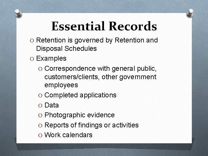 Essential Records O Retention is governed by Retention and Disposal Schedules O Examples O