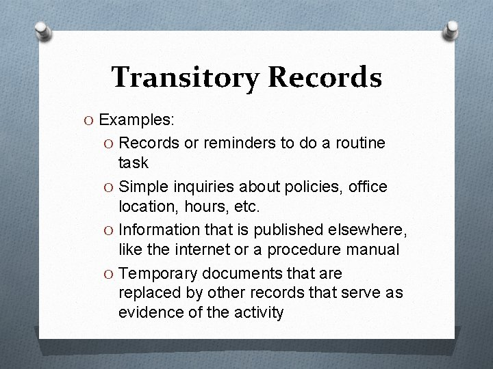 Transitory Records O Examples: O Records or reminders to do a routine task O