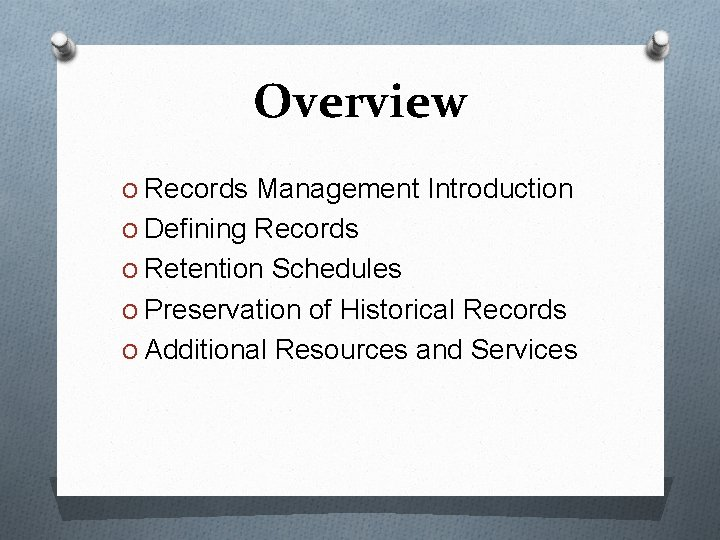Overview O Records Management Introduction O Defining Records O Retention Schedules O Preservation of