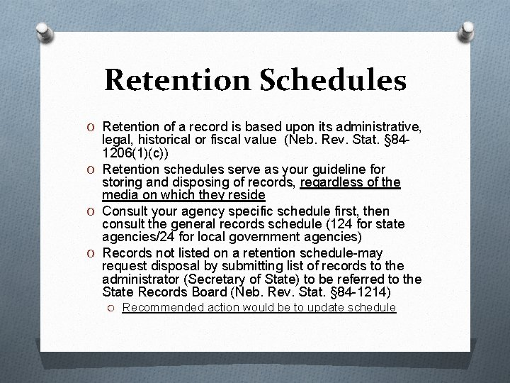 Retention Schedules O Retention of a record is based upon its administrative, legal, historical