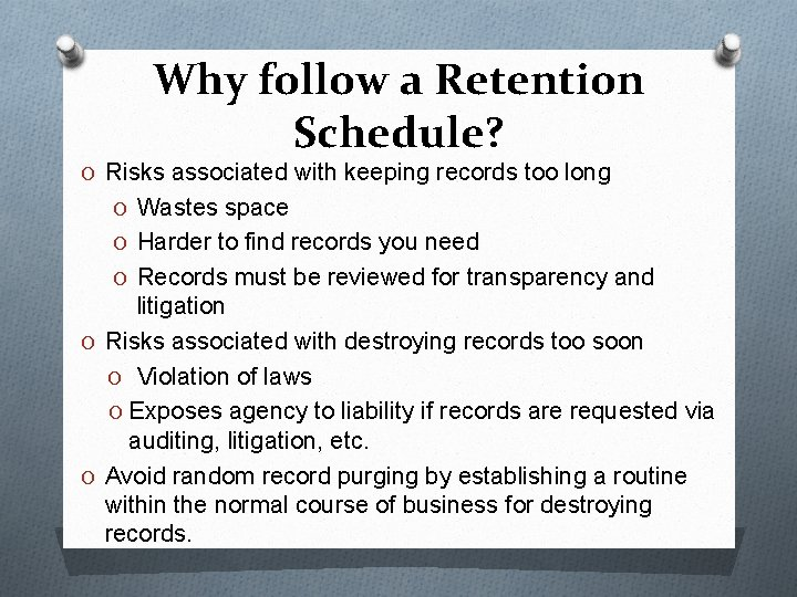 Why follow a Retention Schedule? O Risks associated with keeping records too long O