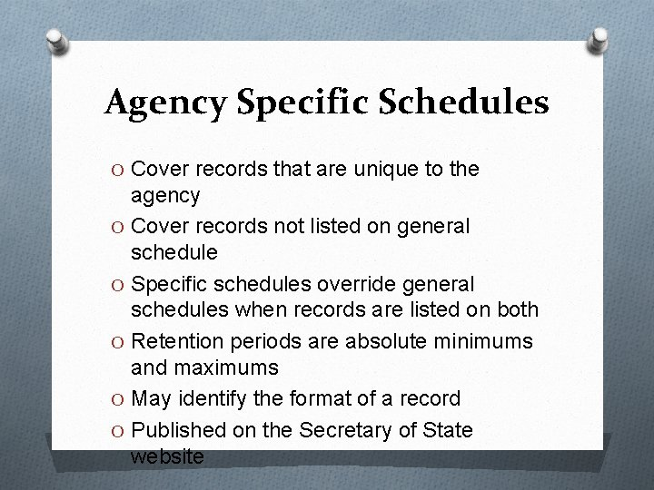 Agency Specific Schedules O Cover records that are unique to the agency O Cover