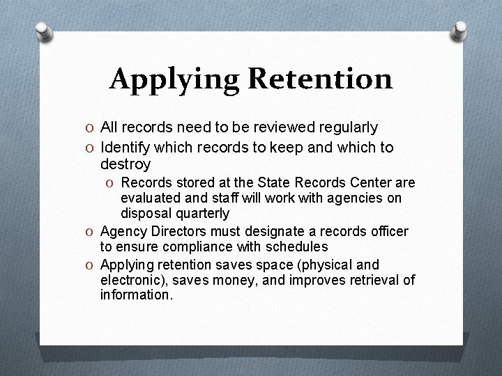 Applying Retention O All records need to be reviewed regularly O Identify which records