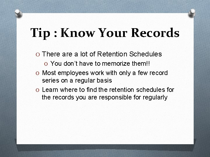 Tip : Know Your Records O There a lot of Retention Schedules O You
