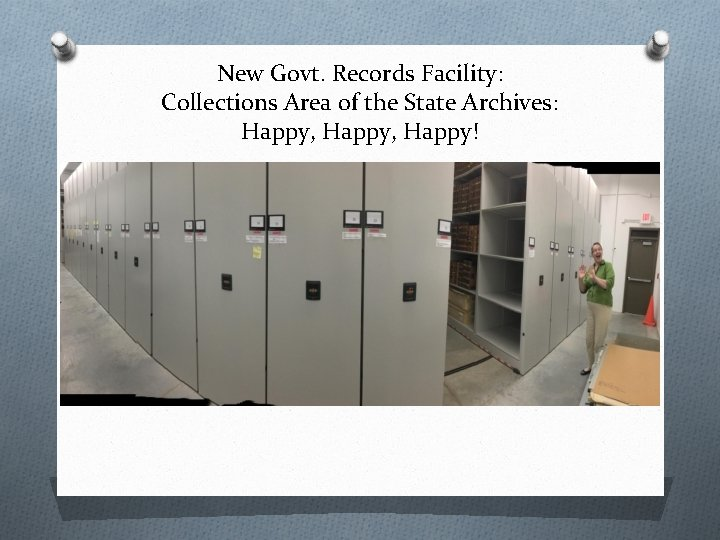 New Govt. Records Facility: Collections Area of the State Archives: Happy, Happy!