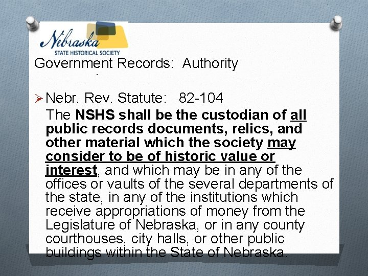 Government Records: Authority. Ø Nebr. Rev. Statute: 82 -104 The NSHS shall be the