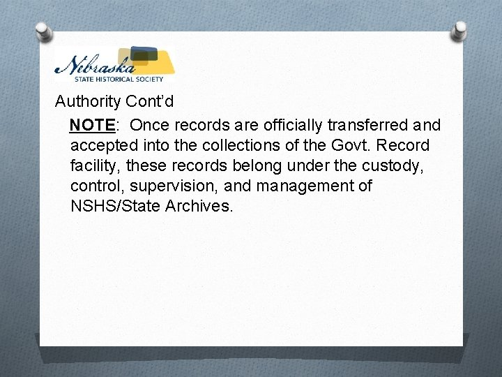 Authority Cont'd NOTE: Once records are officially transferred and accepted into the collections of