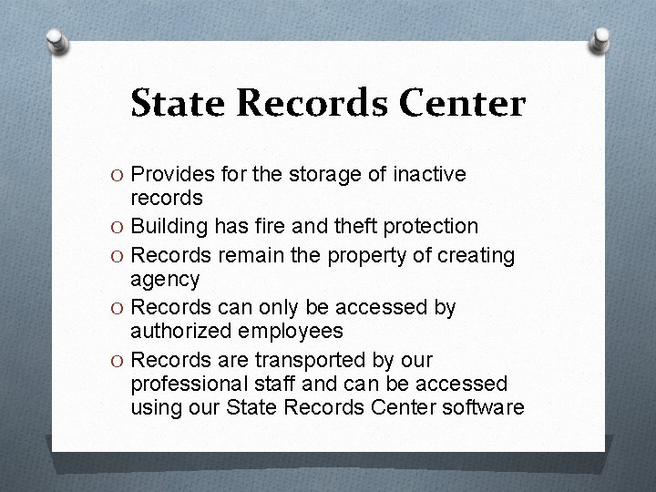 State Records Center O Provides for the storage of inactive records O Building has