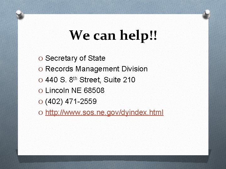 We can help!! O Secretary of State O Records Management Division O 440 S.