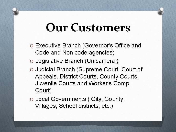 Our Customers O Executive Branch (Governor's Office and Code and Non code agencies) O