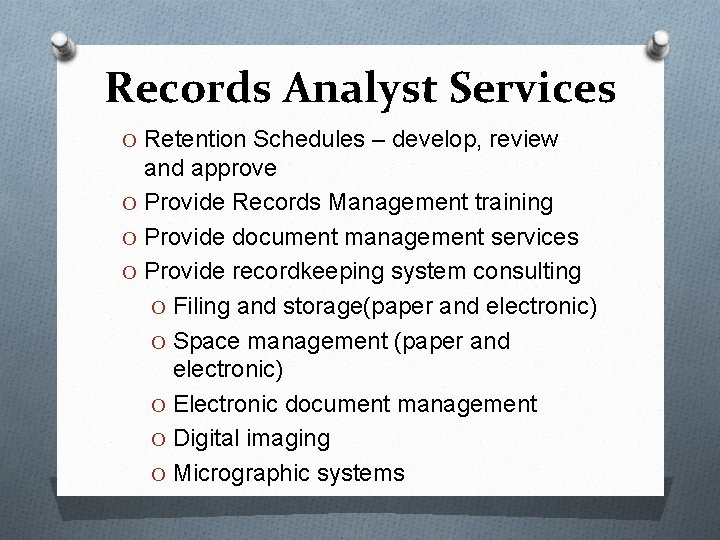 Records Analyst Services O Retention Schedules – develop, review and approve O Provide Records
