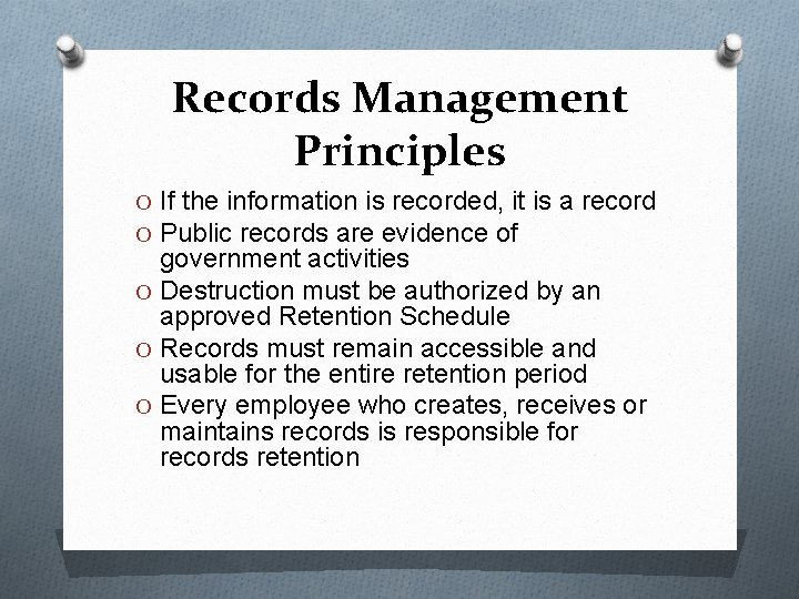Records Management Principles O If the information is recorded, it is a record O