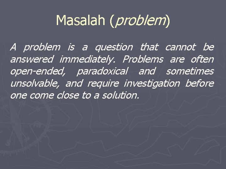 Masalah (problem) A problem is a question that cannot be answered immediately. Problems are