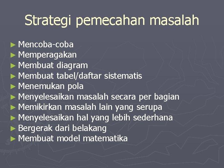 Strategi pemecahan masalah ► Mencoba-coba ► Memperagakan ► Membuat diagram ► Membuat tabel/daftar sistematis