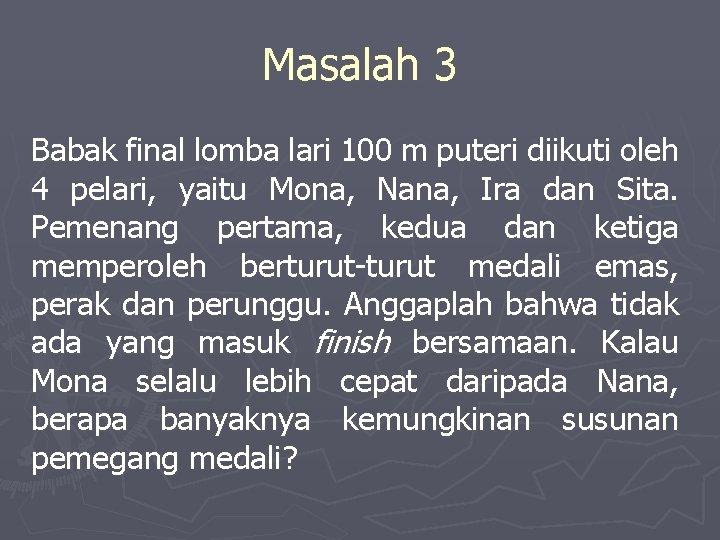 Masalah 3 Babak final lomba lari 100 m puteri diikuti oleh 4 pelari, yaitu