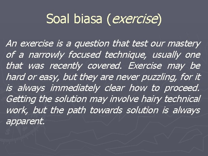 Soal biasa (exercise) An exercise is a question that test our mastery of a