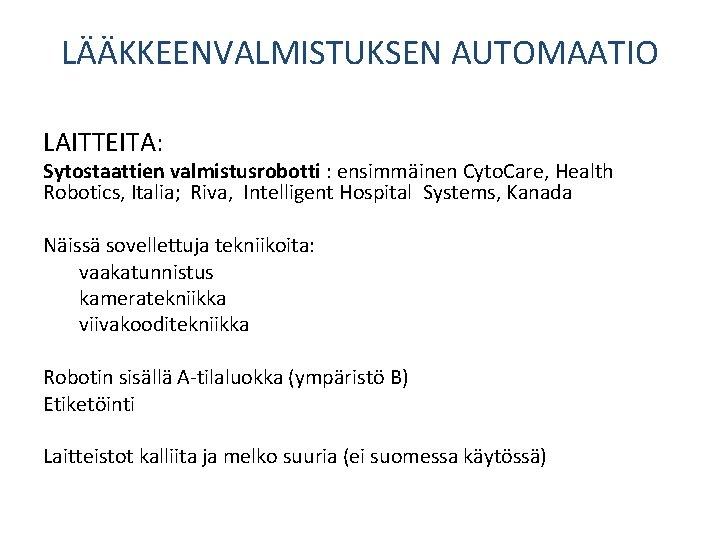LÄÄKKEENVALMISTUKSEN AUTOMAATIO LAITTEITA: Sytostaattien valmistusrobotti : ensimmäinen Cyto. Care, Health Robotics, Italia; Riva, Intelligent