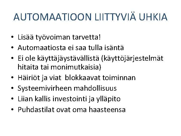 AUTOMAATIOON LIITTYVIÄ UHKIA • Lisää työvoiman tarvetta! • Automaatiosta ei saa tulla isäntä •