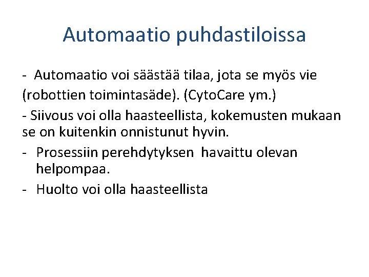 Automaatio puhdastiloissa - Automaatio voi säästää tilaa, jota se myös vie (robottien toimintasäde). (Cyto.