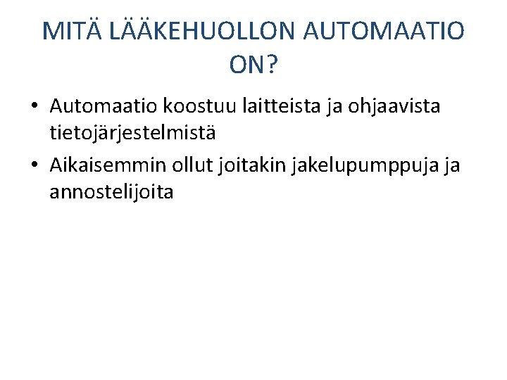 MITÄ LÄÄKEHUOLLON AUTOMAATIO ON? • Automaatio koostuu laitteista ja ohjaavista tietojärjestelmistä • Aikaisemmin ollut