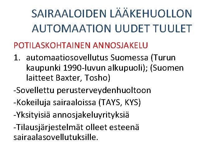 SAIRAALOIDEN LÄÄKEHUOLLON AUTOMAATION UUDET TUULET POTILASKOHTAINEN ANNOSJAKELU 1. automaatiosovellutus Suomessa (Turun kaupunki 1990 -luvun