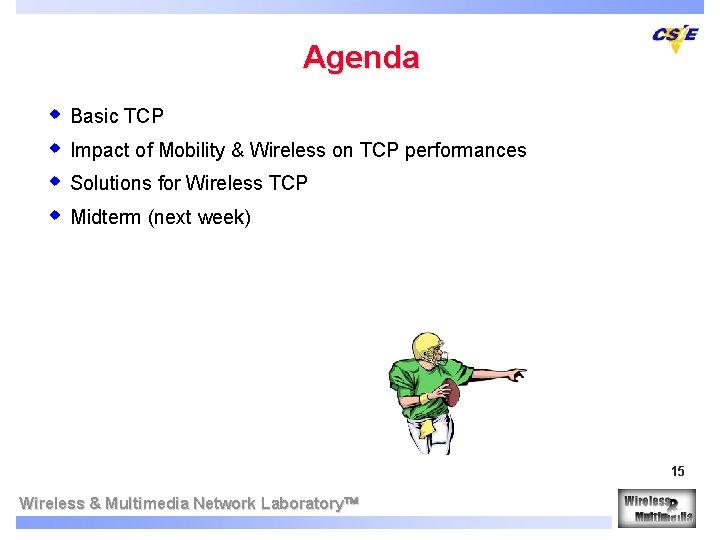 Agenda w Basic TCP w Impact of Mobility & Wireless on TCP performances w