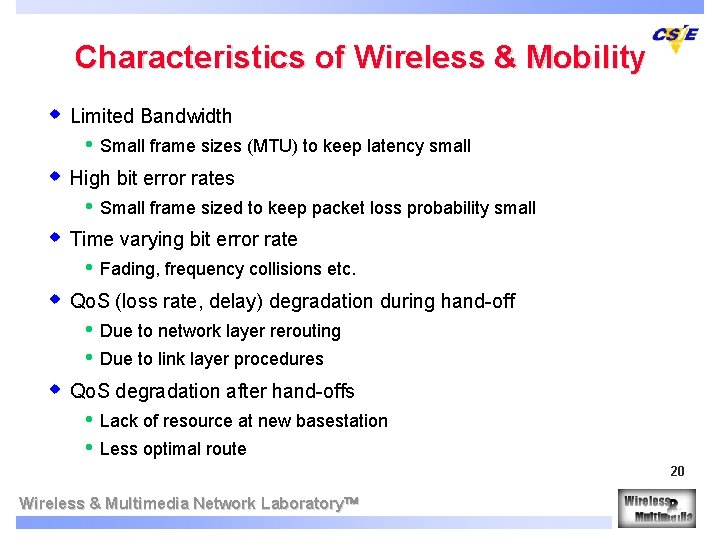 Characteristics of Wireless & Mobility w Limited Bandwidth • Small frame sizes (MTU) to