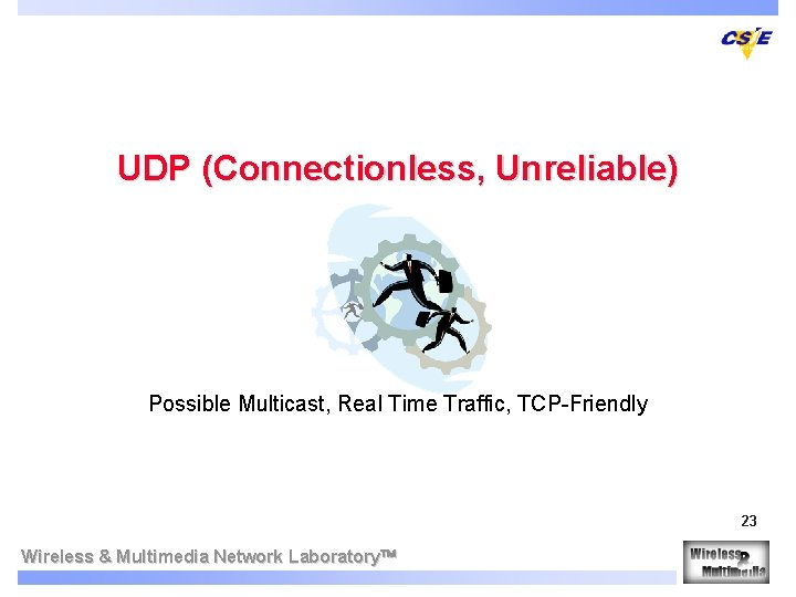 UDP (Connectionless, Unreliable) Possible Multicast, Real Time Traffic, TCP-Friendly 23 Wireless & Multimedia Network
