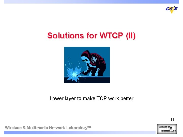 Solutions for WTCP (II) Lower layer to make TCP work better 41 Wireless &