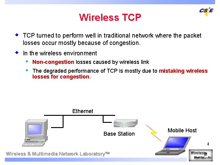 Wireless TCP w TCP turned to perform well in traditional network where the packet