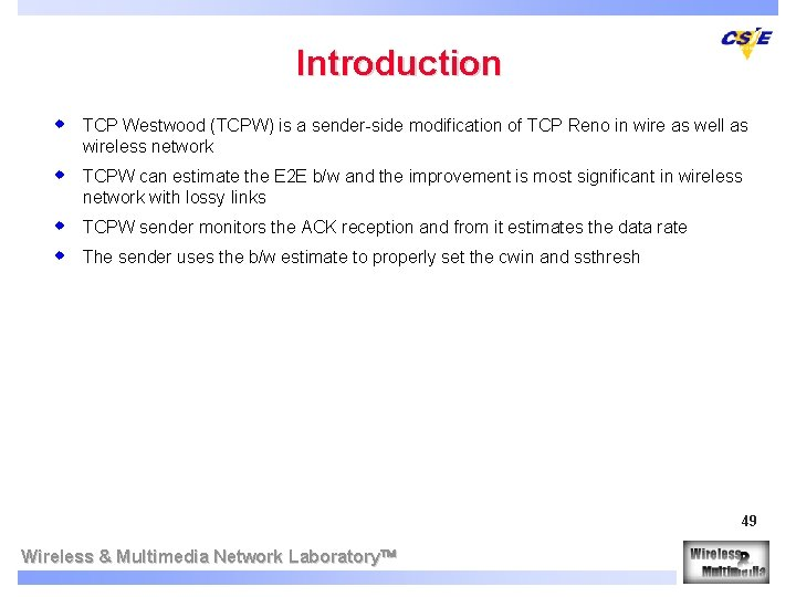 Introduction w TCP Westwood (TCPW) is a sender-side modification of TCP Reno in wire