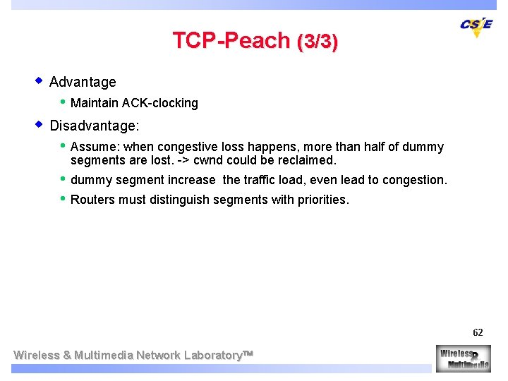 TCP-Peach (3/3) w Advantage • Maintain ACK-clocking w Disadvantage: • Assume: when congestive loss