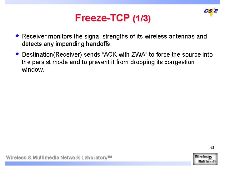 Freeze-TCP (1/3) w Receiver monitors the signal strengths of its wireless antennas and detects